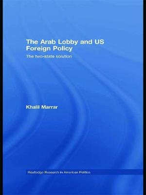 The Arab Lobby and US Foreign Policy - The Two-State Solution (Hardcover): Khalil Marrar