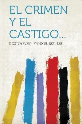 El Crimen y El Castigo... (Spanish, Paperback): Fyodor Dostoyevsky