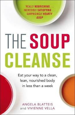 The Soup Cleanse - Eat Your Way to a Clean, Lean, Nourished Body in Less Than a Week (Paperback) picture