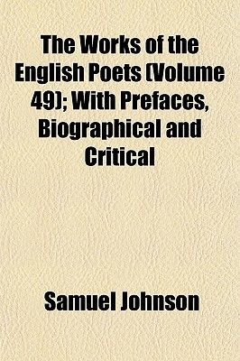 The Works of the English Poets (Volume 49); With Prefaces, Biographical and Critical (Paperback): Samuel Johnson