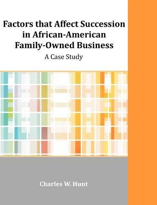 Factors That Affect Succession in African-American Family-Owned Business - A Case Study (Paperback): Charles W. Hunt