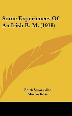 Some Experiences of an Irish R. M. (1918) (Hardcover): Edith Onone Somerville, Martin Ross