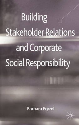 Building Stakeholder Relations and Corporate Social Responsibility (Electronic book text): Barbara Fryzel