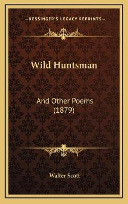 Wild Huntsman - And Other Poems (1879) (Hardcover): Walter Scott