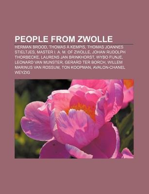 People from Zwolle - Herman Brood, Thomas a Kempis, Thomas Joannes Stieltjes, Master I. A. M. of Zwolle, Johan Rudolph...