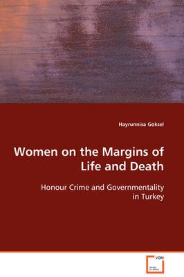 Women on the Margins of Life and Death (Paperback): Hayrunnisa Goksel