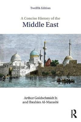 A Concise History of the Middle East (Paperback, 12th New edition): Arthur Goldschmidt, Ibrahim al-Marashi