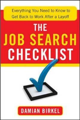 The Job Search Checklist: Everything You Need to Know to Get Back to Work After a Layoff - Everything You Need to Know to Get...