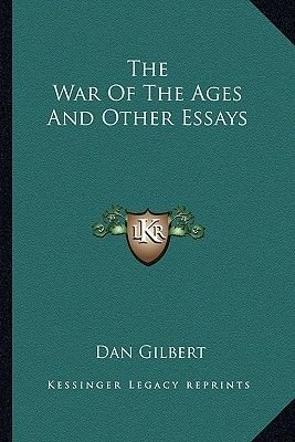 The War of the Ages and Other Essays (Paperback): Dan Gilbert