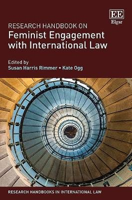 Research Handbook on Feminist Engagement with International Law (Hardcover): Susan Harris Rimmer, Kate Ogg