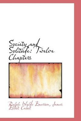 Society and Solitude - Twelve Chapters (Hardcover): Ralph Waldo Emerson, James Elliot Cabot
