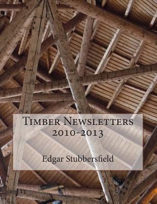 Timber Newsletters 2010-2013 (Paperback): Edgar M. Stubbersfield