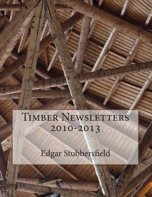 Timber Newsletters 2010-2013 (Paperback): Edgar M. Stubbersfield
