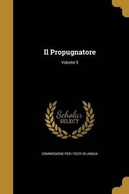 Il Propugnatore; Volume 5 (Italian, Paperback): Commissione Per I. Testi Di Lingua
