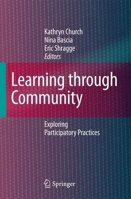 Learning Through Community - Exploring Participatory Practices (Paperback, 1st ed. Softcover of orig. ed. 2008): Kathryn...