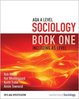 AQA A Level Sociology Book One Including AS Level, Book one (Paperback, 3rd Revised edition): Rob Webb, Hal Westergaard, Keith...