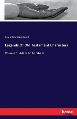 Legends of Old Testament Characters (Paperback): Rev S Boulding Gould