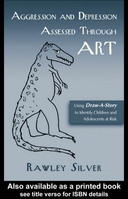 Aggression and Depression Assessed Through Art - Using Draw-A-Story to Identify Children and Adolescents at Risk (Electronic...