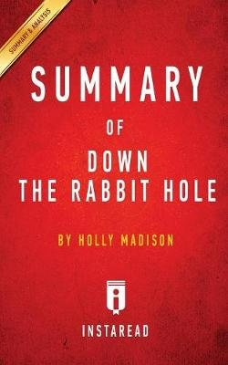 Summary of Down the Rabbit Hole - By Holly Madison - Includes Analysis (Paperback): Instaread Summaries