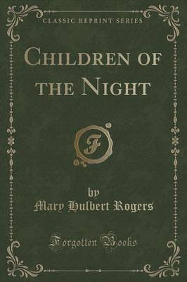 Children of the Night (Classic Reprint) (Paperback): Mary Hulbert Rogers
