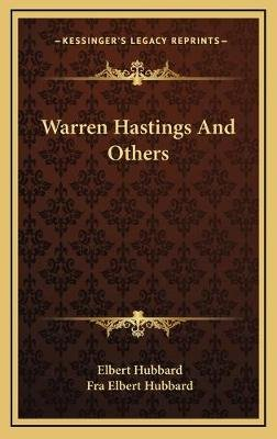 Warren Hastings and Others (Hardcover): Elbert Hubbard