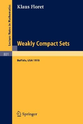 Weakly Compact Sets - Lectures Held at S.U.N.Y., Buffalo, in Spring 1978 (Paperback, 1980 ed.): K. Floret