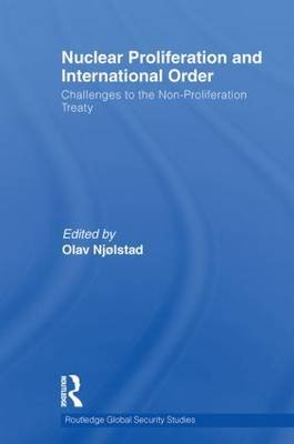 Nuclear Proliferation and International Order - Challenges to the Non-Proliferation Treaty (Paperback): Olav Njolstad