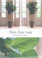 Plants, Extra Large - Decorative Plants for the Interior (Hardcover): Joop Huner, Sander Kroll
