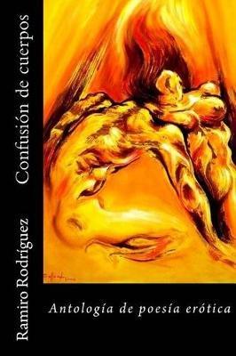 Confusion de Cuerpos - Antologia de Poesia Erotica (Spanish, Paperback): Ramiro Rodriguez