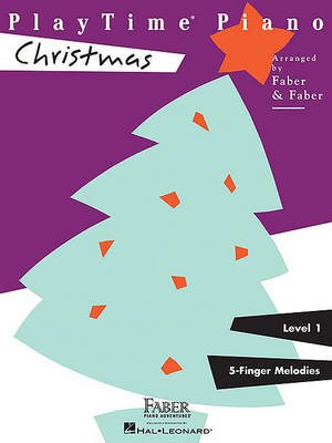 PlayTime Piano Christmas - Level One Five Finger Melodies (Paperback): Nancy Faber, Randall Faber