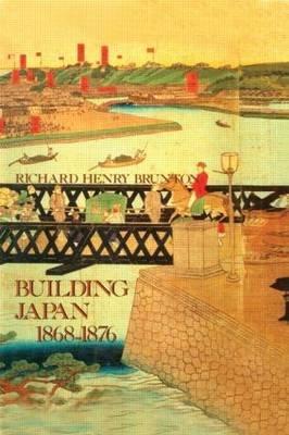 Building Japan, 1868-76 (Hardcover): Richard Henry Brunton