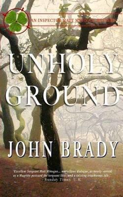 Unholy Ground - An Inspector Matt Minogue Mystery (Paperback): John Brady