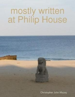 Mostly Written At Philip House (Electronic book text): Christopher Mazey
