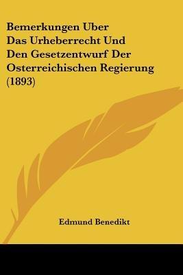 Bemerkungen Uber Das Urheberrecht Und Den Gesetzentwurf Der Osterreichischen Regierung (1893) (English, German, Paperback):...