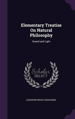 Elementary Treatise on Natural Philosophy - Sound and Light (Hardcover): Augustin Privat-Deschanel