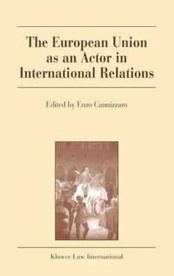 The European Union as an Actor in International Relations (Electronic book text): Enzo Cannizzaro