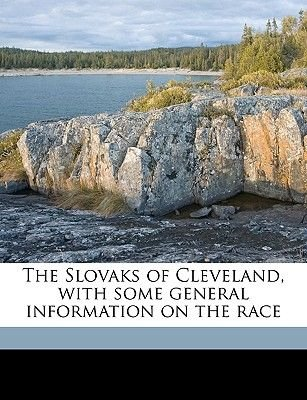 The Slovaks of Cleveland, with Some General Information on the Race (Paperback): Eleanor Edwards Ledbetter