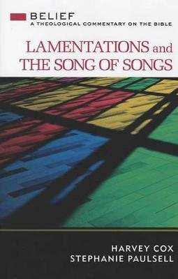 Lamentations and the Song of Songs - A Theological Commentary on the Bible (Hardcover): Harvey Cox, Stephanie Paulsell