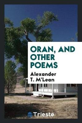Oran, and Other Poems (Paperback): Alexander T. M'lean
