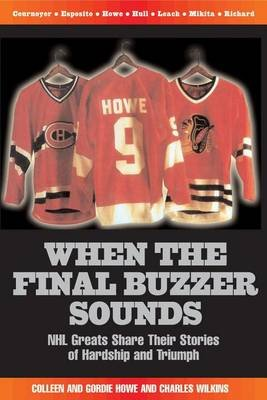 When the Final Buzzer Sounds: NHL Greats Share Their Stories of Hardship and Triumph (Electronic book text): Colleen Howe,...