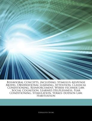"Articles on Behavioral Concepts, Including - Stimulus ""Response Model, Observational Learning, Attention, Classical..."