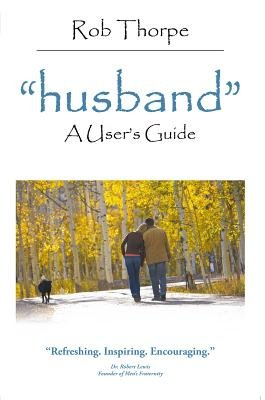 """Husband"" - A User's Guide (Electronic book text): Rob Thorpe"
