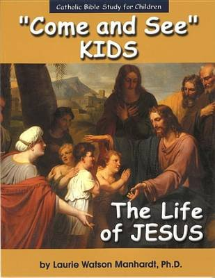 Come and See Kids - The Life of Jesus (Electronic book text): Laurie Manhardt