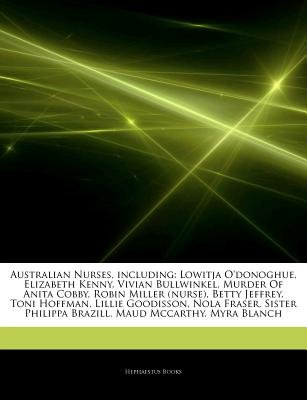 Articles on Australian Nurses, Including - Lowitja O'Donoghue, Elizabeth Kenny, Vivian Bullwinkel, Murder of Anita Cobby,...