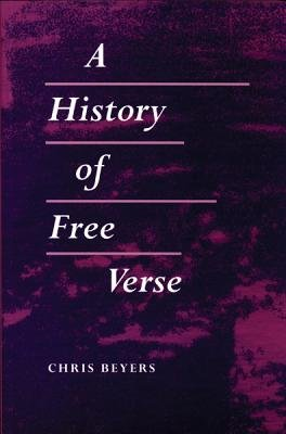 A History of Free Verse (Paperback): Chris Beyers