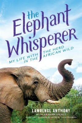 The Elephant Whisperer - My Life with the Herd in the African Wild (Paperback, Young Readers Edition): Lawrence Anthony, Graham...