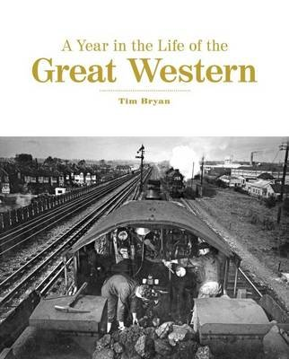 A Year in the Life of the Great Western (Hardcover, UK ed.): Tim Bryan