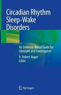 Circadian Rhythm Sleep-Wake Disorders - An Evidence-Based Guide for Clinicians and Investigators (Hardcover, 1st ed. 2020): R....