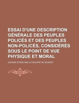 Essai D'Une Description Generale Des Peuples Polices Et Des Peuples Non-Polices, Consideres Sous Le Point de Vue Physique...