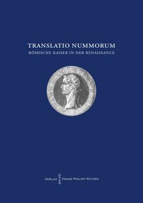 Translatio Nummorum. Romische Kaiser in Der Renaissance. - Akten Des Internationalen Symposiums Berlin 16.-18. November 2011...